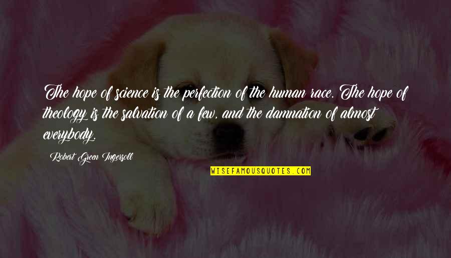 No Hope For The Human Race Quotes By Robert Green Ingersoll: The hope of science is the perfection of
