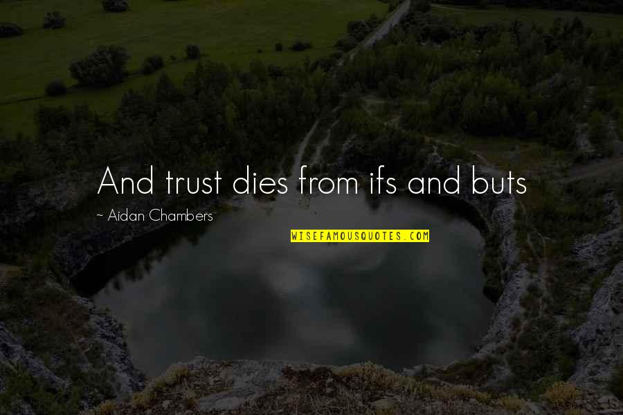 No Ifs And Buts Quotes By Aidan Chambers: And trust dies from ifs and buts