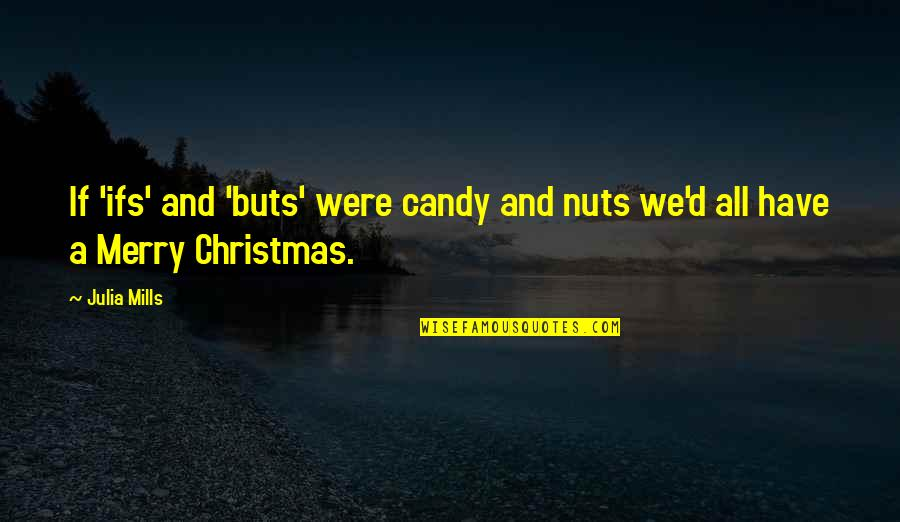 No Ifs And Buts Quotes By Julia Mills: If 'ifs' and 'buts' were candy and nuts
