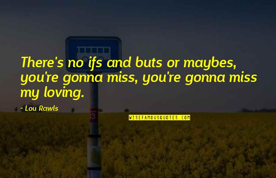 No Ifs And Buts Quotes By Lou Rawls: There's no ifs and buts or maybes, you're