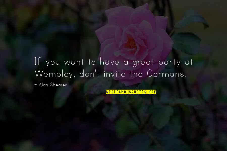 No Invite Quotes By Alan Shearer: If you want to have a great party