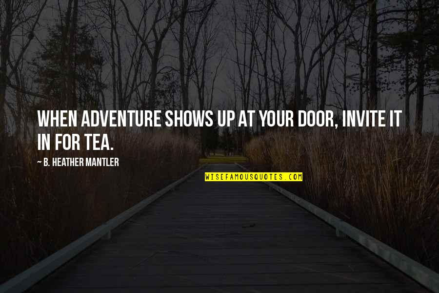 No Invite Quotes By B. Heather Mantler: When adventure shows up at your door, invite