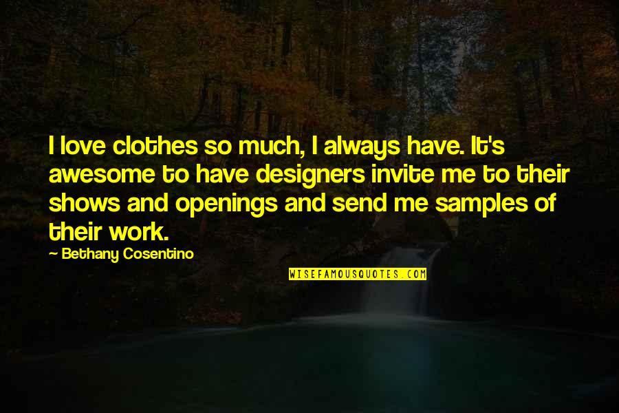 No Invite Quotes By Bethany Cosentino: I love clothes so much, I always have.