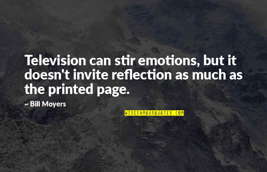 No Invite Quotes By Bill Moyers: Television can stir emotions, but it doesn't invite