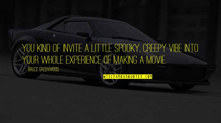 No Invite Quotes By Bruce Greenwood: You kind of invite a little spooky, creepy