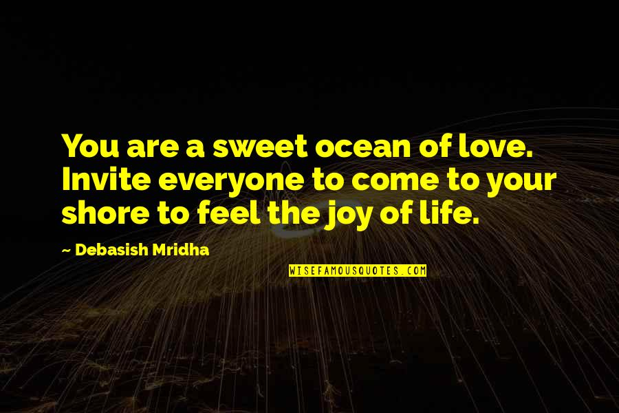 No Invite Quotes By Debasish Mridha: You are a sweet ocean of love. Invite