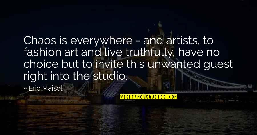No Invite Quotes By Eric Maisel: Chaos is everywhere - and artists, to fashion