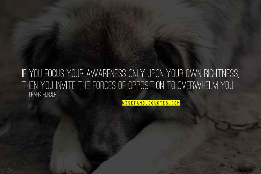 No Invite Quotes By Frank Herbert: If you focus your awareness only upon your