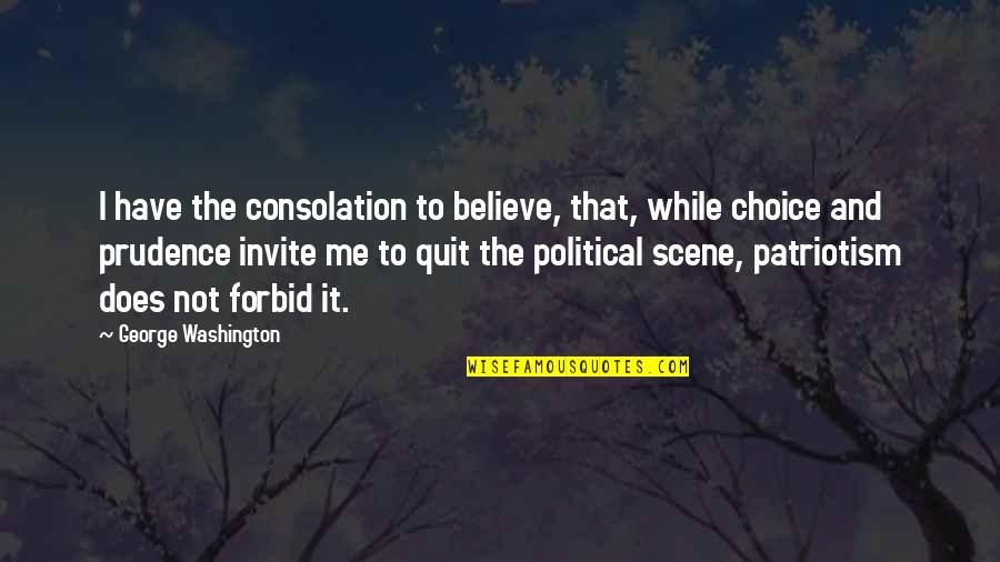 No Invite Quotes By George Washington: I have the consolation to believe, that, while