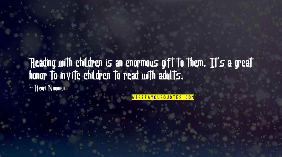 No Invite Quotes By Henri Nouwen: Reading with children is an enormous gift to