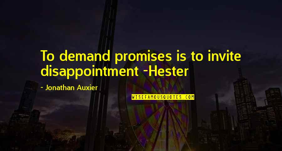 No Invite Quotes By Jonathan Auxier: To demand promises is to invite disappointment -Hester
