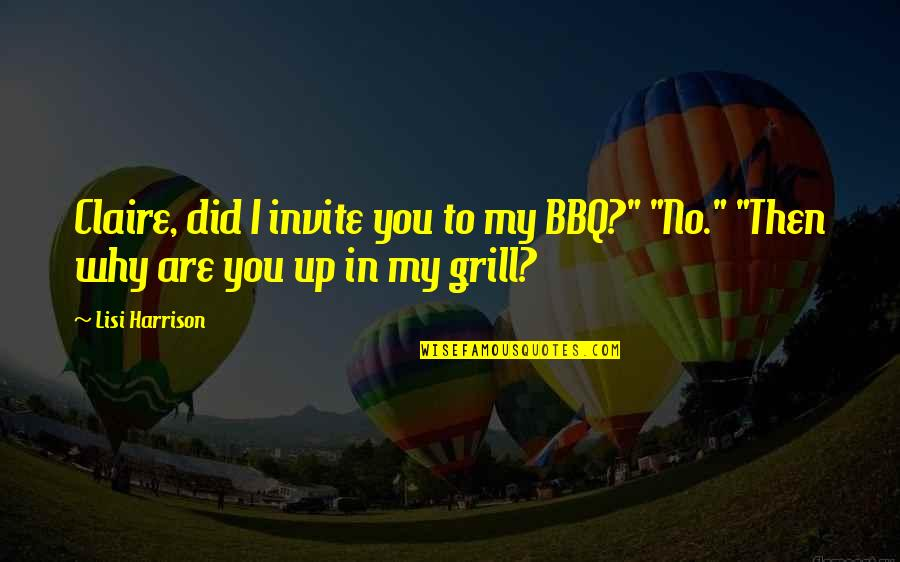 No Invite Quotes By Lisi Harrison: Claire, did I invite you to my BBQ?""