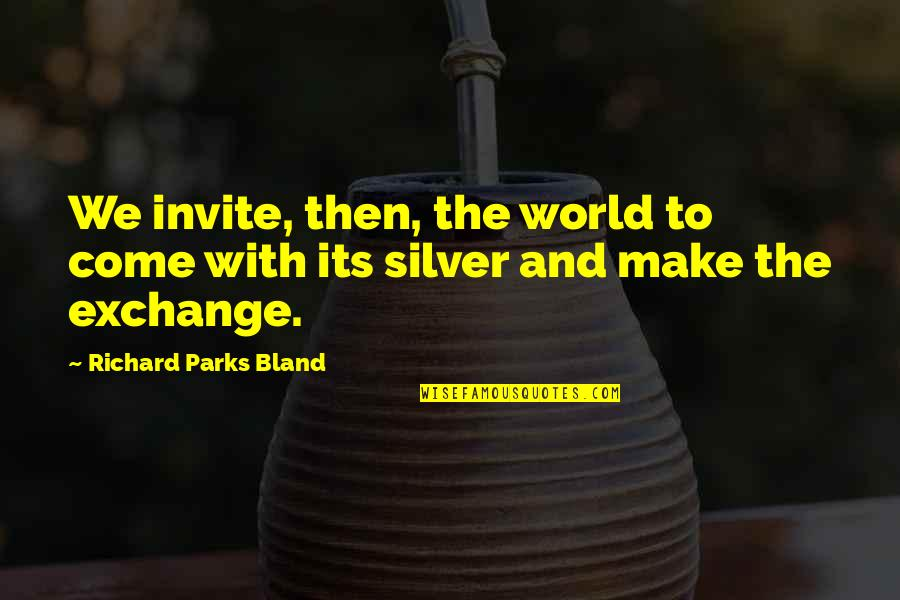 No Invite Quotes By Richard Parks Bland: We invite, then, the world to come with