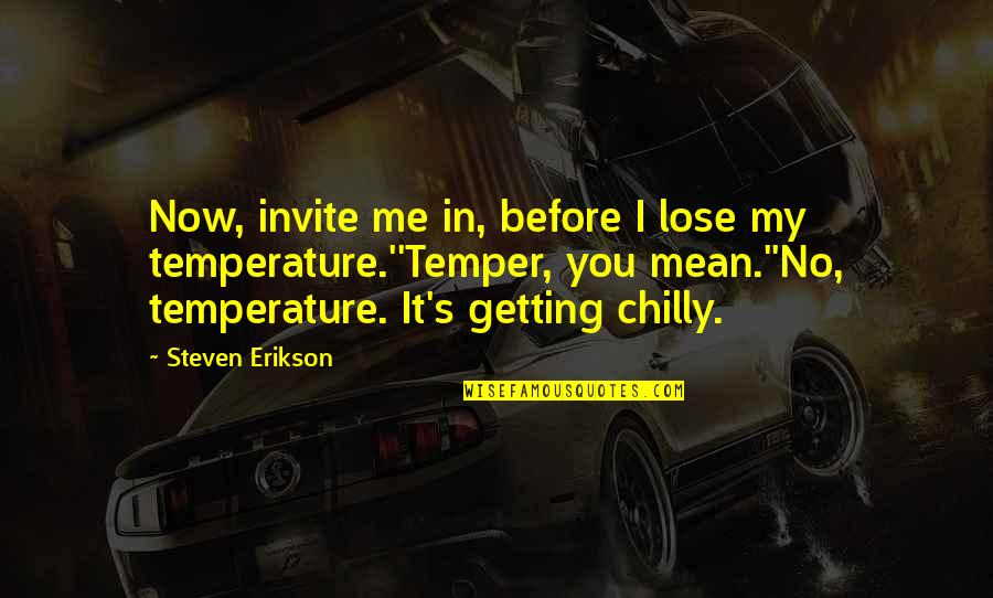 No Invite Quotes By Steven Erikson: Now, invite me in, before I lose my