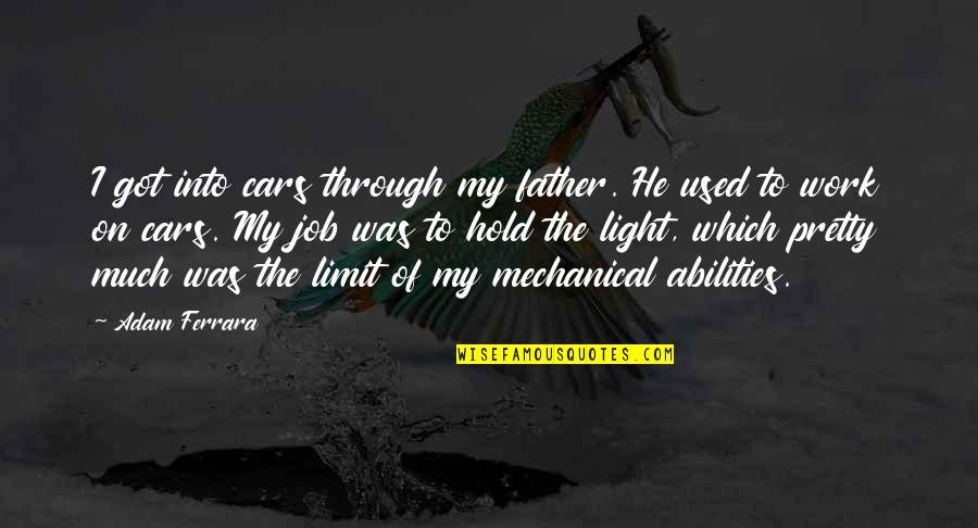 No Limit Hold'em Quotes By Adam Ferrara: I got into cars through my father. He