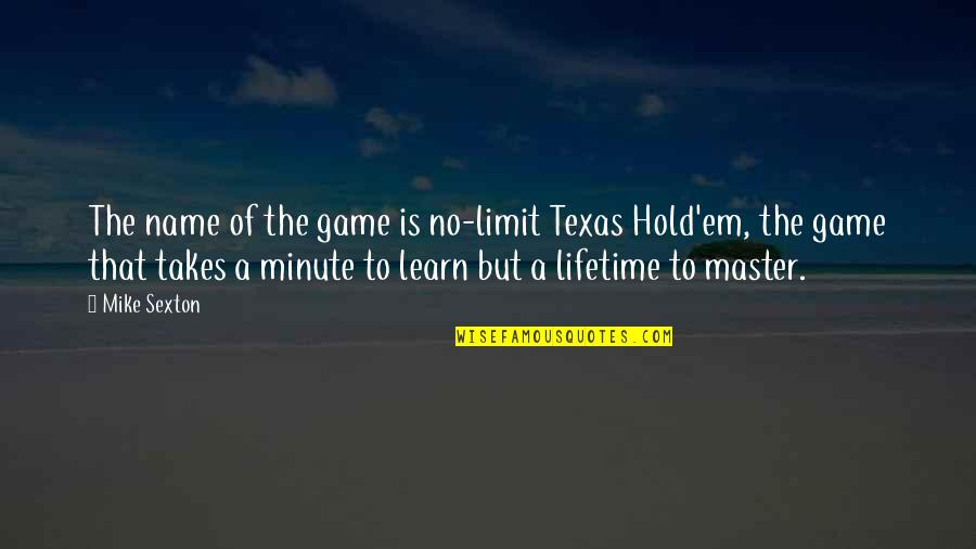 No Limit Hold'em Quotes By Mike Sexton: The name of the game is no-limit Texas