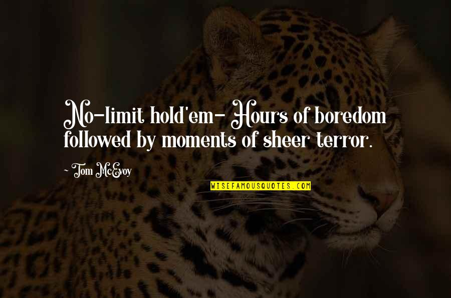 No Limit Hold'em Quotes By Tom McEvoy: No-limit hold'em- Hours of boredom followed by moments