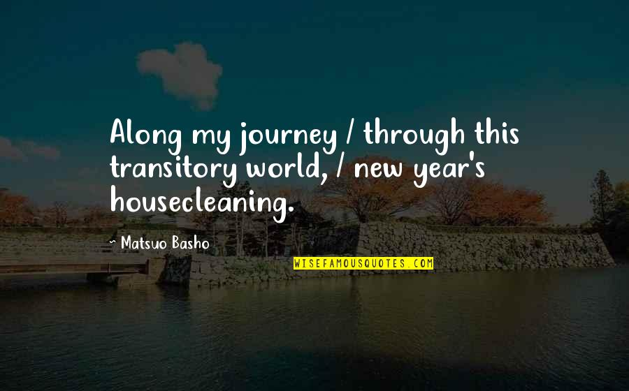 No Matter How Bad You Treat Me Quotes By Matsuo Basho: Along my journey / through this transitory world,