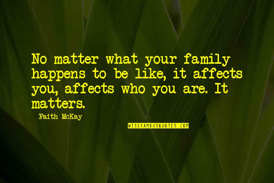 No Matter What Happens Family Quotes By Faith McKay: No matter what your family happens to be