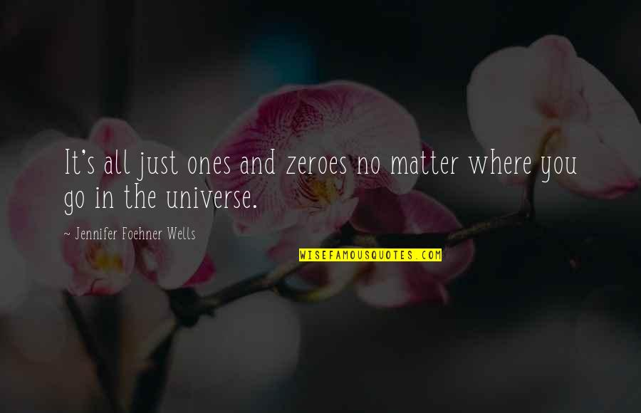 No Matter Where You Go Quotes By Jennifer Foehner Wells: It's all just ones and zeroes no matter