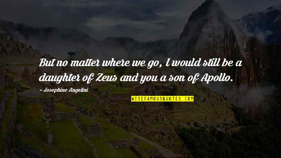 No Matter Where You Go Quotes By Josephine Angelini: But no matter where we go, I would
