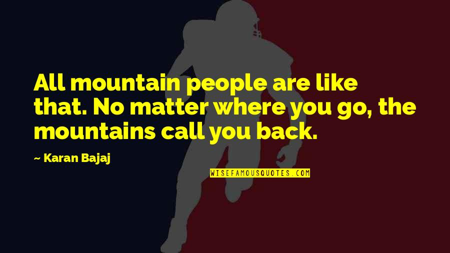 No Matter Where You Go Quotes By Karan Bajaj: All mountain people are like that. No matter