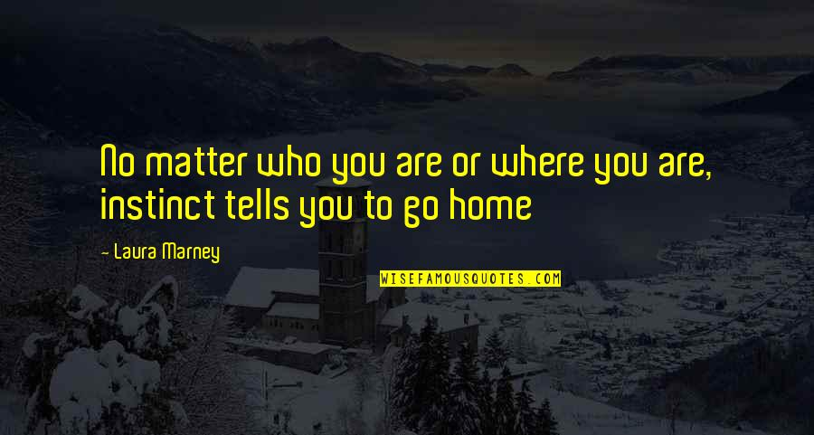 No Matter Where You Go Quotes By Laura Marney: No matter who you are or where you