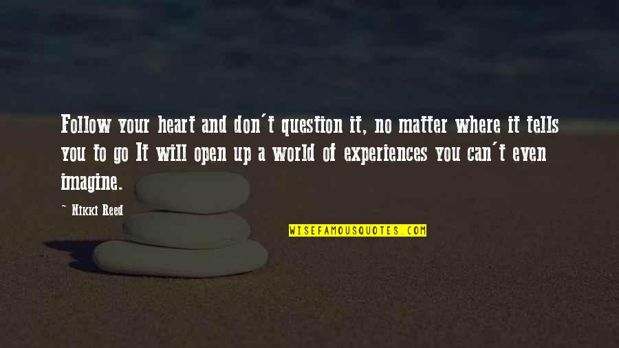 No Matter Where You Go Quotes By Nikki Reed: Follow your heart and don't question it, no