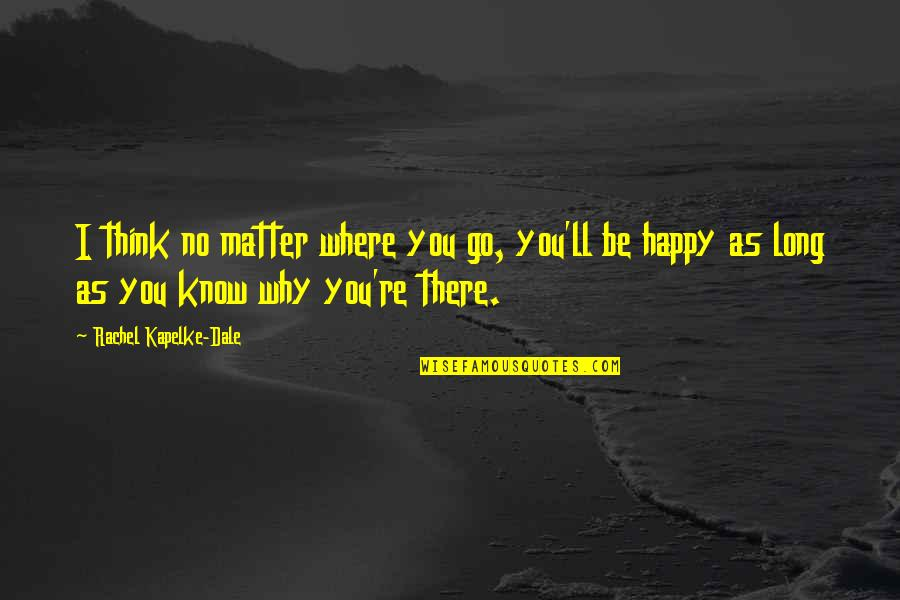 No Matter Where You Go Quotes By Rachel Kapelke-Dale: I think no matter where you go, you'll
