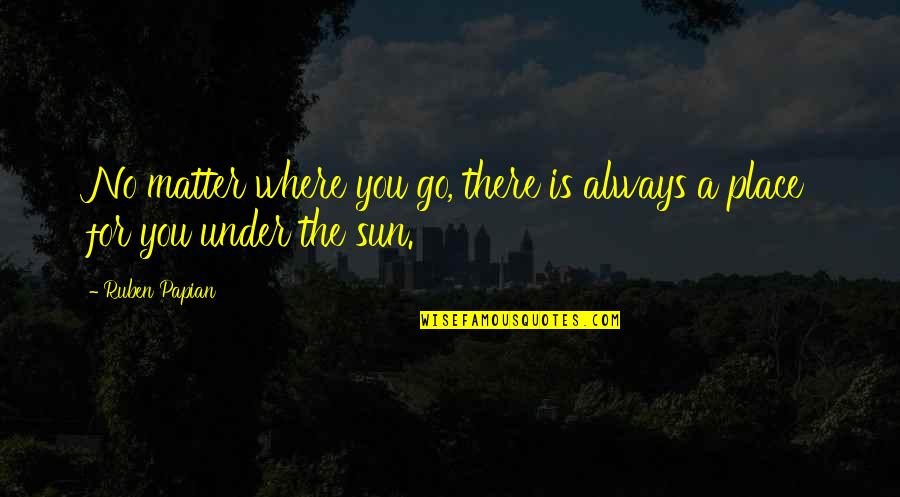 No Matter Where You Go Quotes By Ruben Papian: No matter where you go, there is always