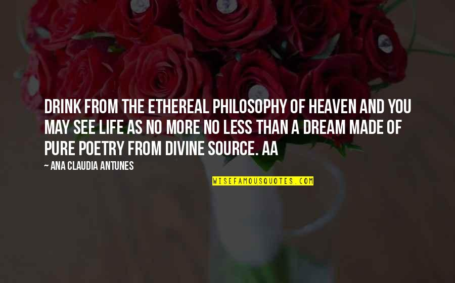 No More Love You Quotes By Ana Claudia Antunes: Drink from the ethereal philosophy of Heaven and