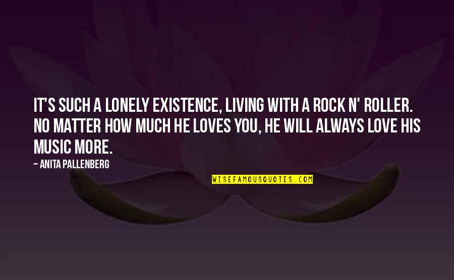 No More Love You Quotes By Anita Pallenberg: It's such a lonely existence, living with a