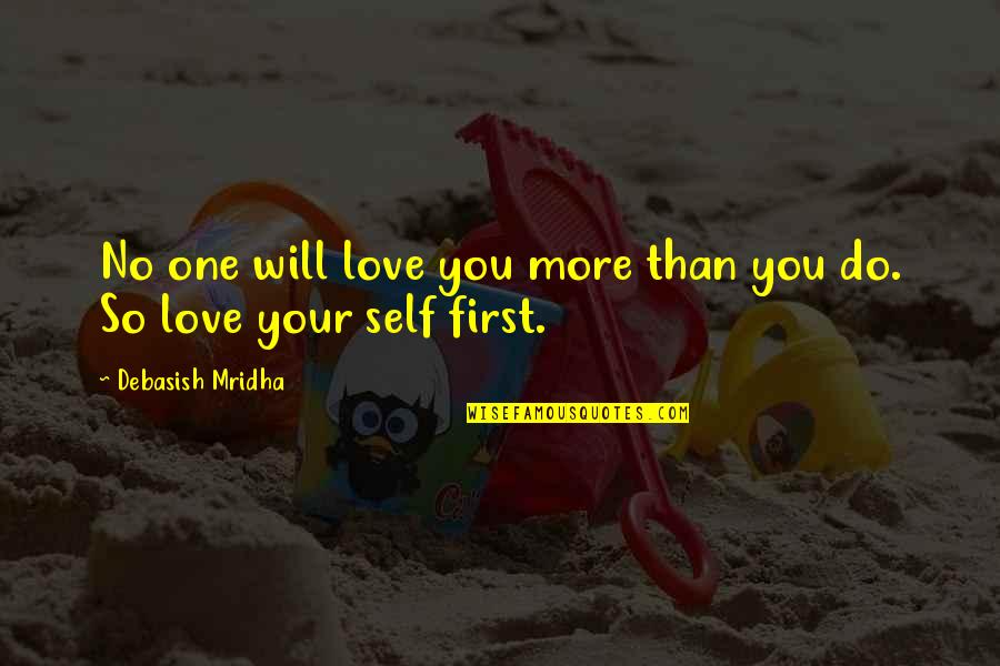No More Love You Quotes By Debasish Mridha: No one will love you more than you