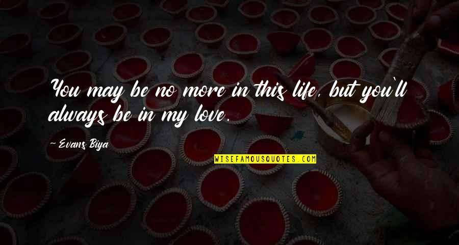 No More Love You Quotes By Evans Biya: You may be no more in this life,