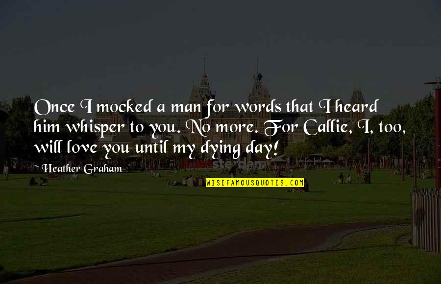 No More Love You Quotes By Heather Graham: Once I mocked a man for words that
