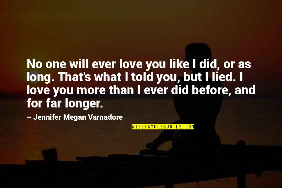 No More Love You Quotes By Jennifer Megan Varnadore: No one will ever love you like I