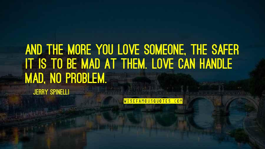 No More Love You Quotes By Jerry Spinelli: And the more you love someone, the safer