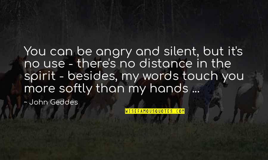 No More Love You Quotes By John Geddes: You can be angry and silent, but it's