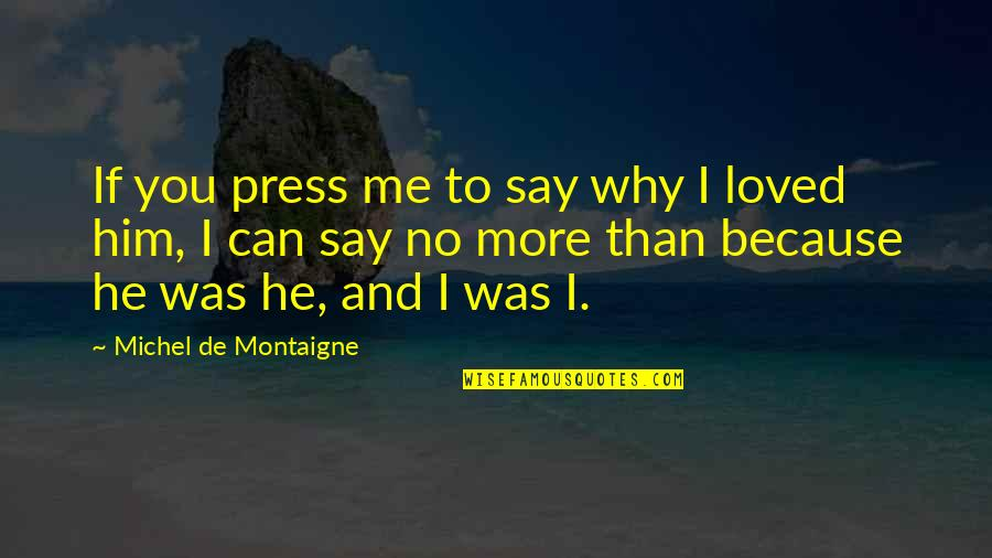 No More Love You Quotes By Michel De Montaigne: If you press me to say why I