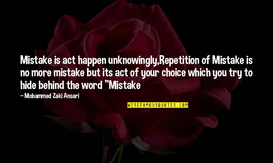 No More Love You Quotes By Mohammed Zaki Ansari: Mistake is act happen unknowingly,Repetition of Mistake is