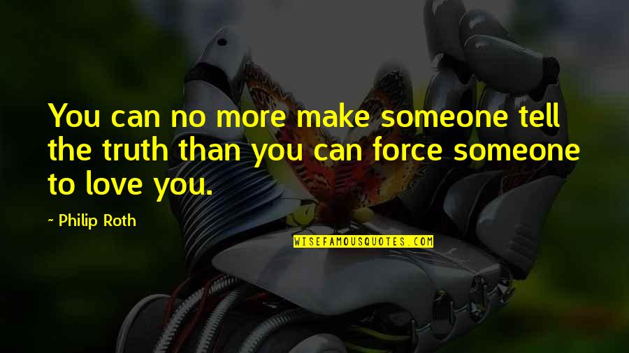 No More Love You Quotes By Philip Roth: You can no more make someone tell the