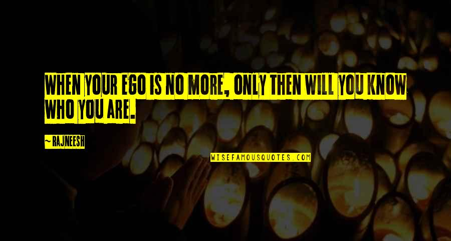 No More Love You Quotes By Rajneesh: When your ego is no more, only then