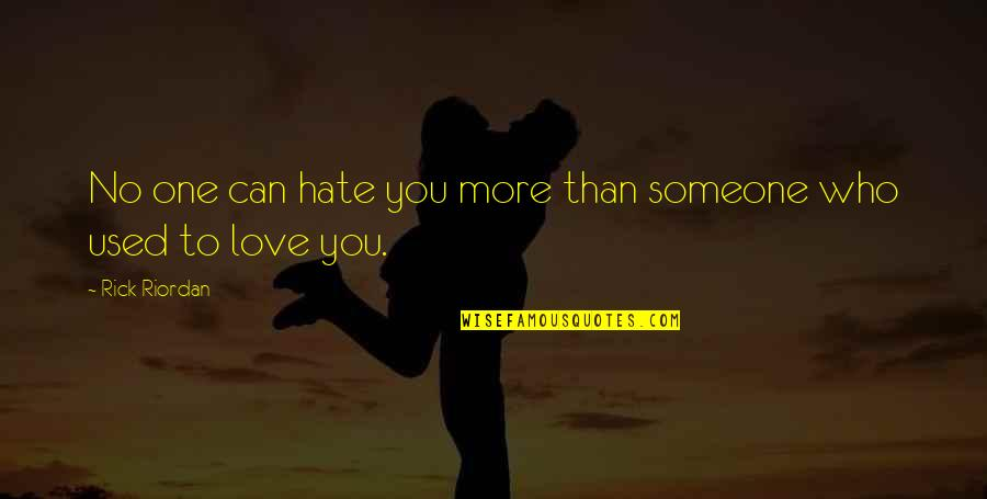 No More Love You Quotes By Rick Riordan: No one can hate you more than someone
