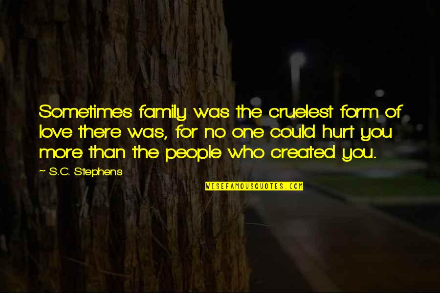 No More Love You Quotes By S.C. Stephens: Sometimes family was the cruelest form of love