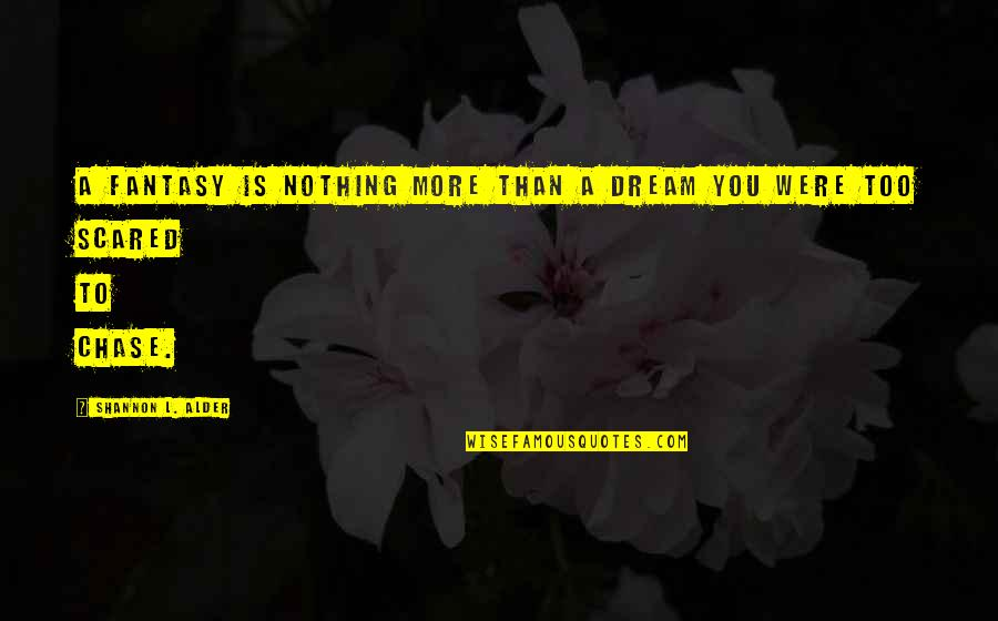 No More Love You Quotes By Shannon L. Alder: A fantasy is nothing more than a dream