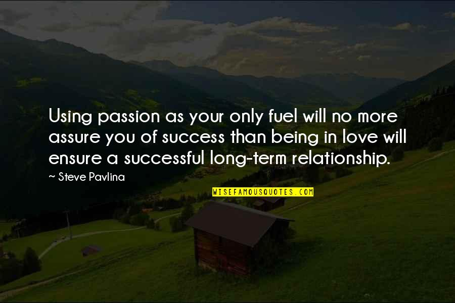 No More Love You Quotes By Steve Pavlina: Using passion as your only fuel will no