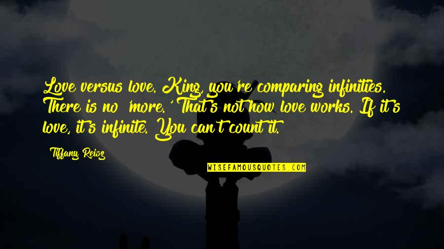 No More Love You Quotes By Tiffany Reisz: Love versus love. King, you're comparing infinities. There