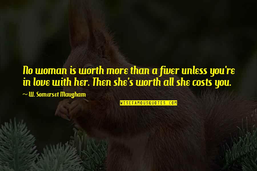 No More Love You Quotes By W. Somerset Maugham: No woman is worth more than a fiver