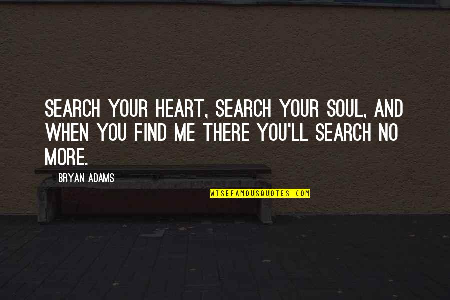 No More Me Quotes By Bryan Adams: Search your heart, search your soul, and when