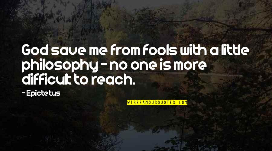 No More Me Quotes By Epictetus: God save me from fools with a little